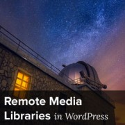Remote Media Libraries in WordPress