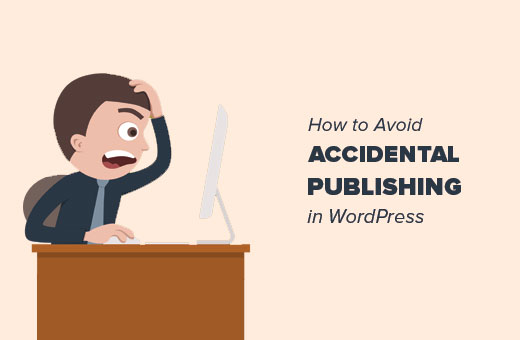 How to avoid accidental publishing in WordPress