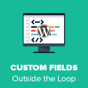 How to Display Custom Fields Outside The Loop in WordPress