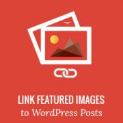 How to Automatically Link Featured Images to Posts in WordPress