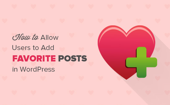 How to Allow Users to Add Favorite Posts in WordPress