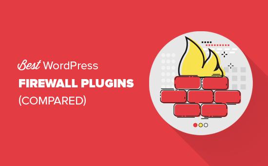 Các plugin tường lửa WordPress tốt nhất được so sánh