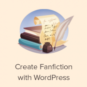 How to Create a Fanfiction Archive With WordPress