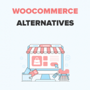 4 Best WooCommerce Alternatives – Better Solution for Specific Needs