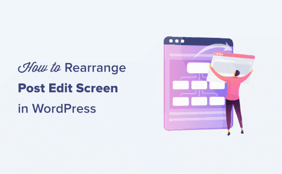 How to rearrange post edit screen in WordPress