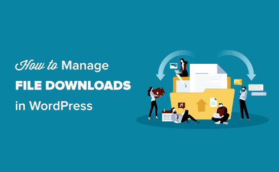 Managing, tracking, and controlling file downloads in WordPress